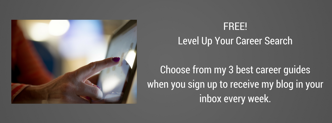 Pick a free career search gift when you sign up to receive my blog in your inbox weekly!