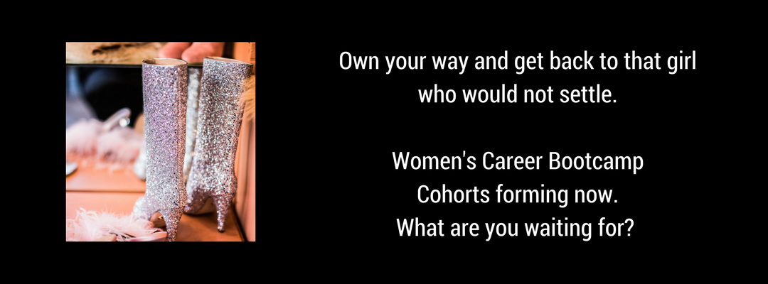 Get back to that girl who would not settle! Women's Career Bootcamp - cohorts forming now