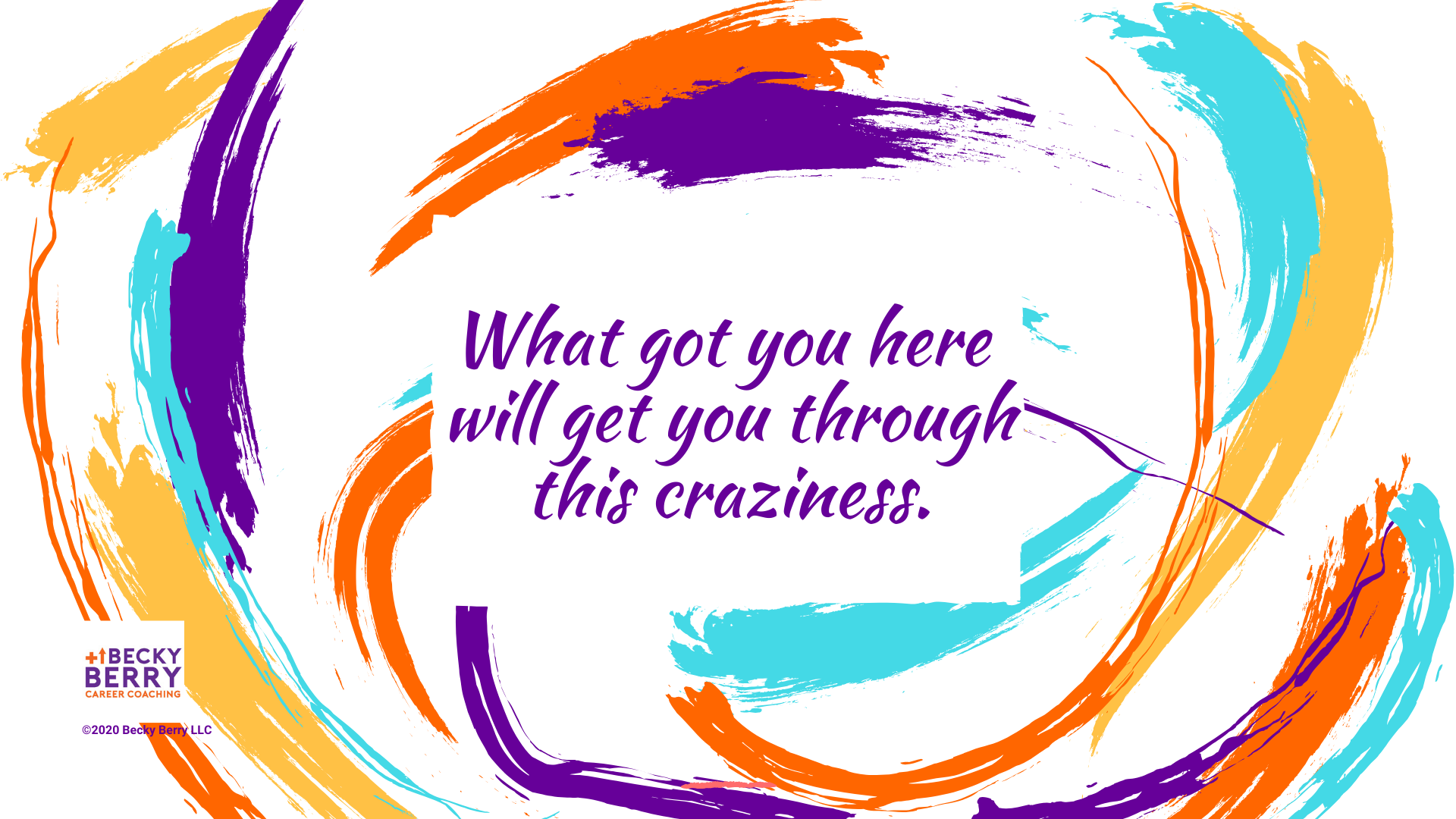 What got you here will get you through this craziness.